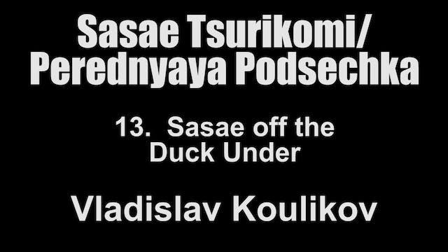 13. Sasae off the Duck Under - Vladis...