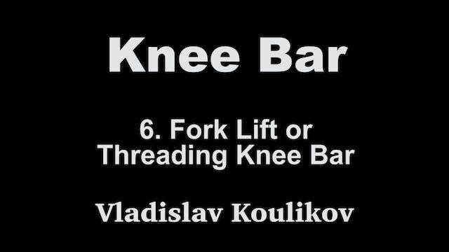 6. Fork Lift or Threading Knee Bar - ...