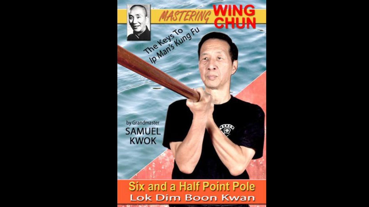 Ip Man Kung Fu Six Half Point Pole by Samuel Kwok