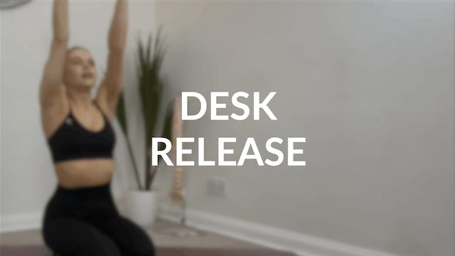 Desk release   20 mins