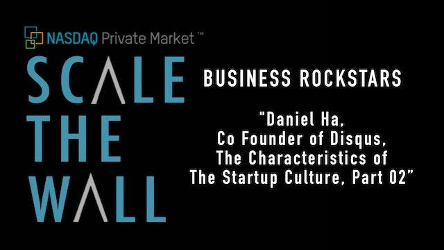 Scale The Wall: Disqus CEO Daniel Ha - Characteristics Of Startup Culture Part 2