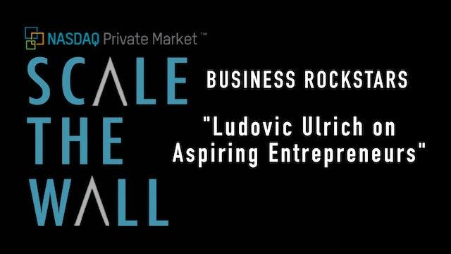 Scale the Wall: Ludo Ulrich - Tips For Aspiring Entrepreneurs