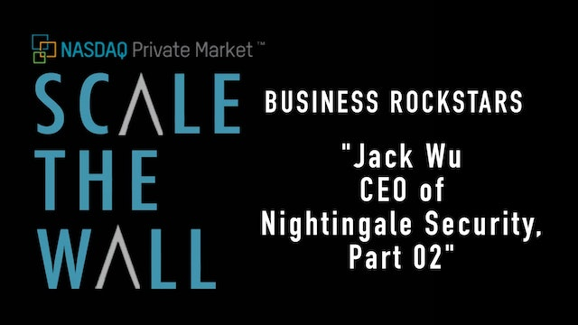 Scale the Wall: Jack Wu - CEO of Nightingale Security Part 2