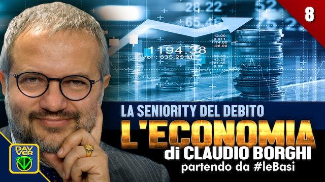 8 - LA SENIORITY DEL DEBITO: l'Economia di Claudio Borghi partendo da #leBasi