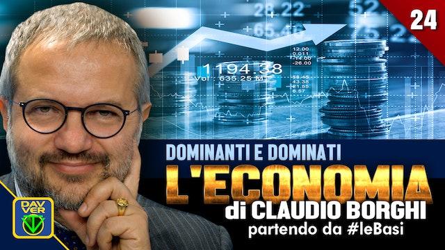 24 - DOMINANTI E DOMINATI: l'Economia di Claudio Borghi partendo da #leBasi