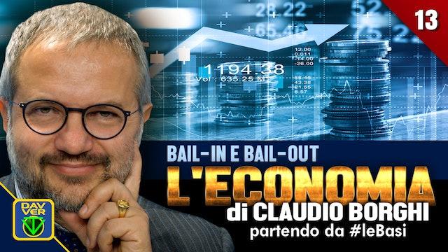 13 - BAIL-IN E BAIL-OUT: l'Economia di Claudio Borghi partendo da #leBasi