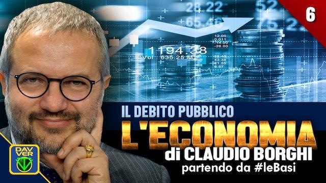 6 - IL DEBITO PUBBLICO: l'Economia di Claudio Borghi partendo da #leBasi