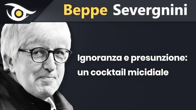 BEPPE SEVERGNINI - Ignoranza e Presun...