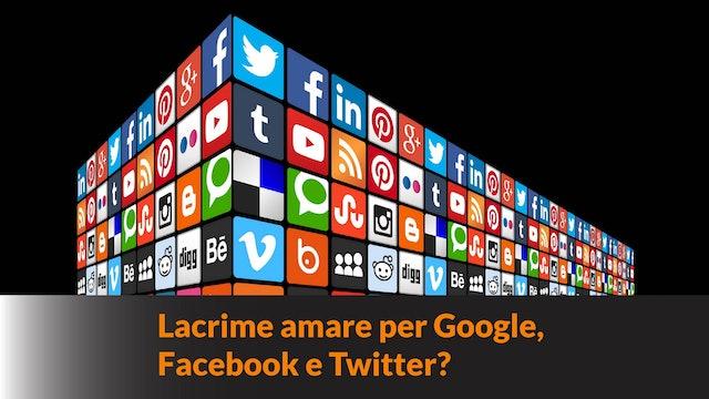 Lacrime amare per Google, Facebook e Twitter?