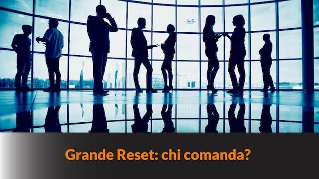 Grande Reset: chi comanda? – MN #103