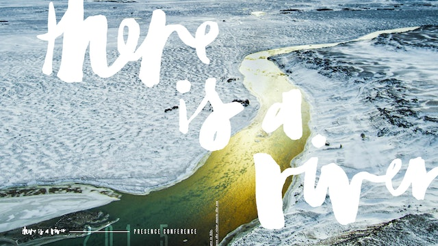 Presence Conference, 2015 - There is a River