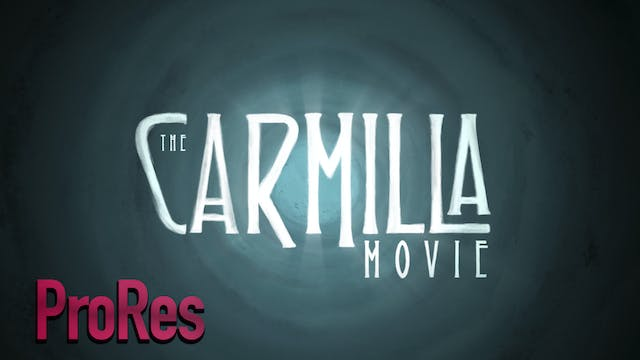 The Carmilla Movie - The Feature Film (ProRes)