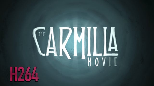 The Carmilla Movie - The Feature Film (H264)