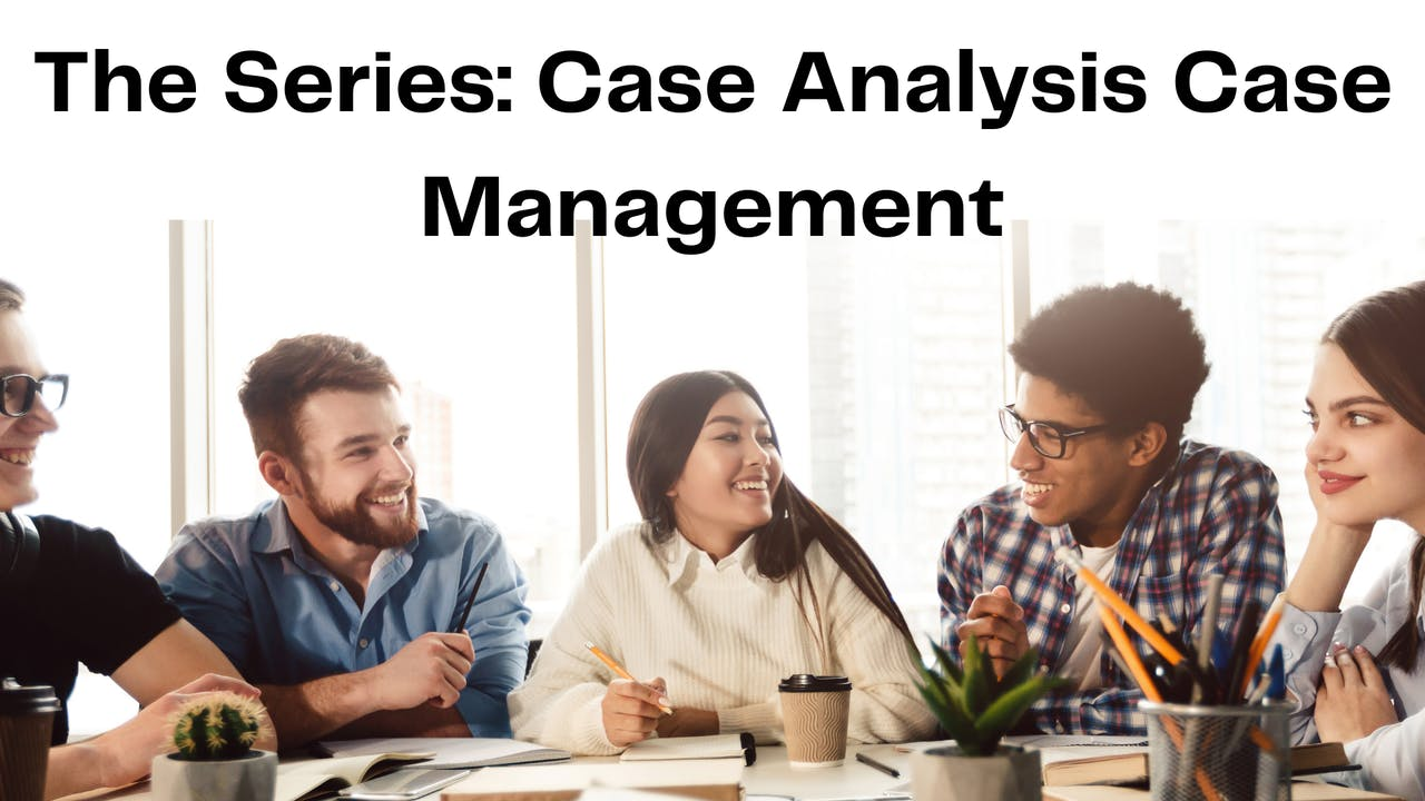 The Series: Case Analysis Case Management