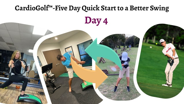 Day 4-CardioGolf™-Five Day Quick Start to a Better Swing!