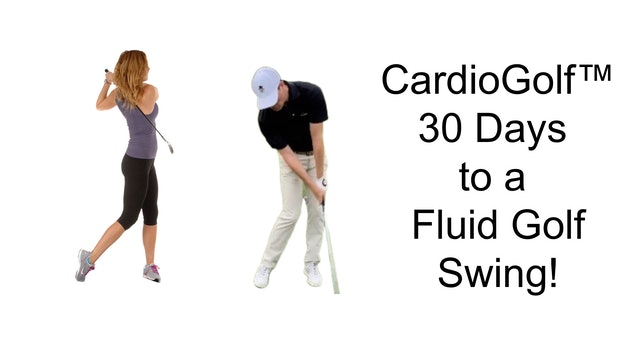 Days 27 and 28- CardioGolf™ 30 Days to a Fluid Golf Swing Week 4 Wrap-Up