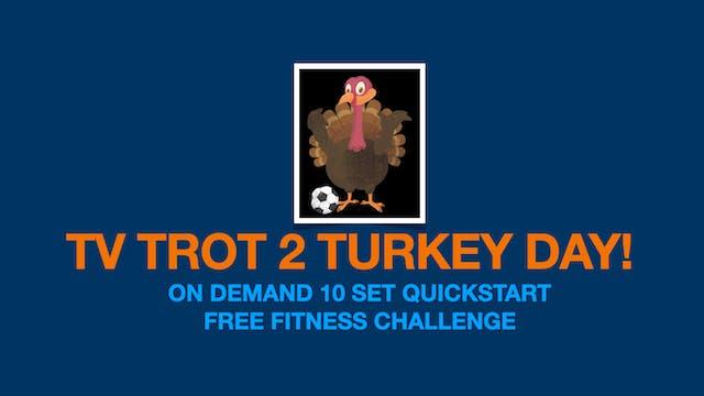 TV TROT 2 TURKEY DAY FREE FITNESS CHALLENGE