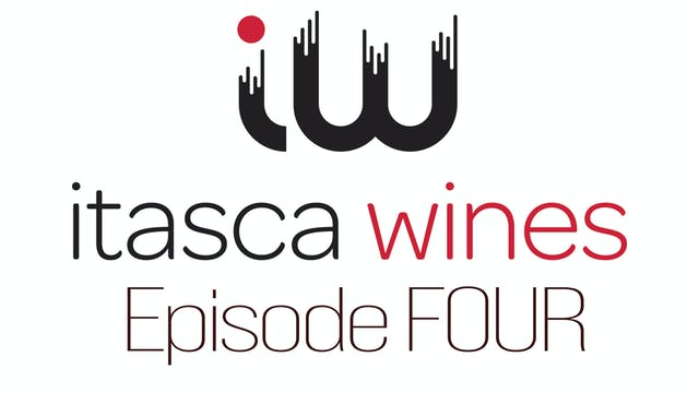 Itasca Wines - Episode FOUR