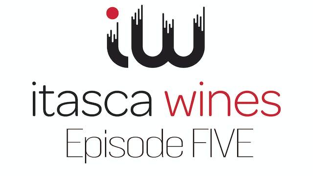 Itasca Wines - Episode FIVE
