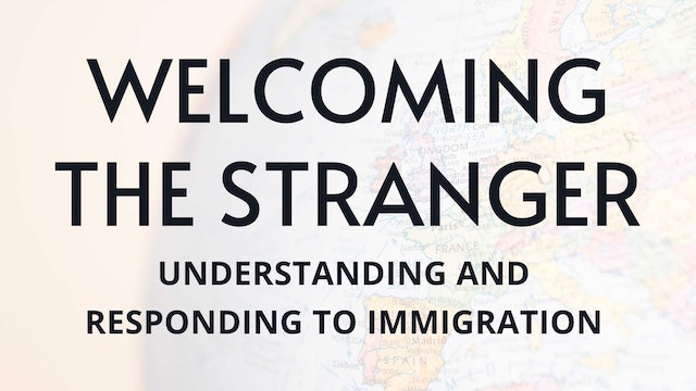 Welcoming the Stranger: Understanding and Responding to Immigration