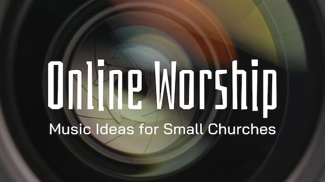 Online Worship and Music Ideas for Smaller Churches
