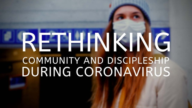 Dr. Dean Blevins: Rethinking Community and Discipleship During Coronavirus