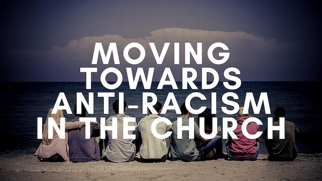 Moving Towards Anti-Racism in the Church
