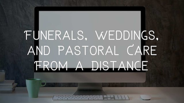 Funerals, Weddings, and Pastoral Care...