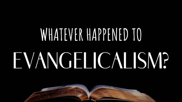 Al Truesdale: Whatever Happened to Evangelicalism?