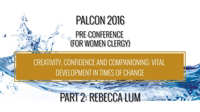 Rev. Rebecca Lum: Creativity, Confidence and Companioning