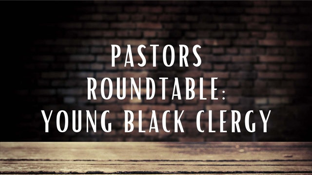 Pastors Roundtable: Young Black Clergy