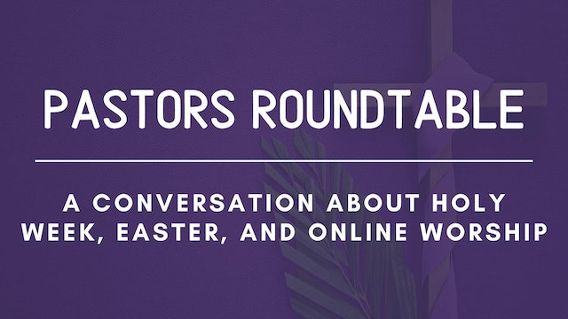 Pastors Roundtable: Holy Week, Easter, and Online Worship