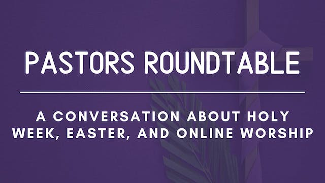 Pastors Roundtable: Holy Week, Easter...