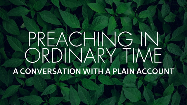 Preaching in Ordinary Time: A Conversation with A Plain Account