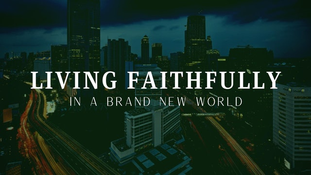 Living Faithfully in a Brand New World
