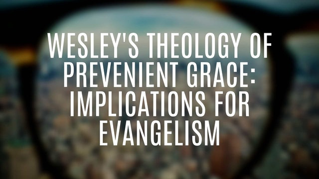Dr. Roger Hahn: Wesley's Theology of Prevenient Grace