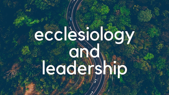 Ecclesiology and Leadership