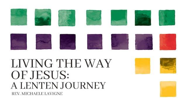 Living the Way of Jesus: A Lenten Journey