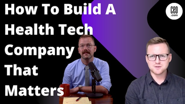 How To Build A Health Tech Company That Matters