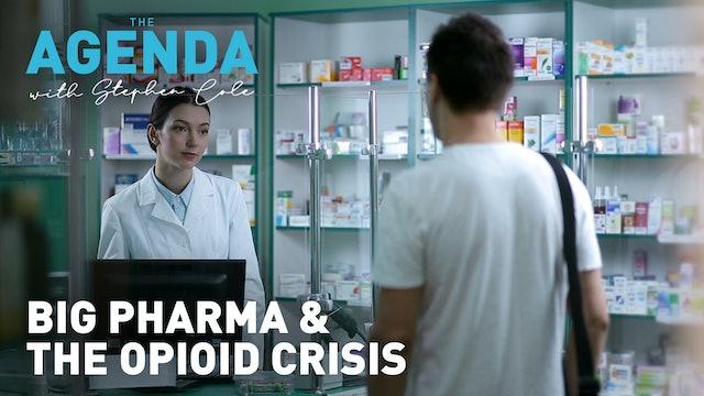 BIG PHARMA & THE OPIOID CRISIS - #TheAgenda with Stephen Cole