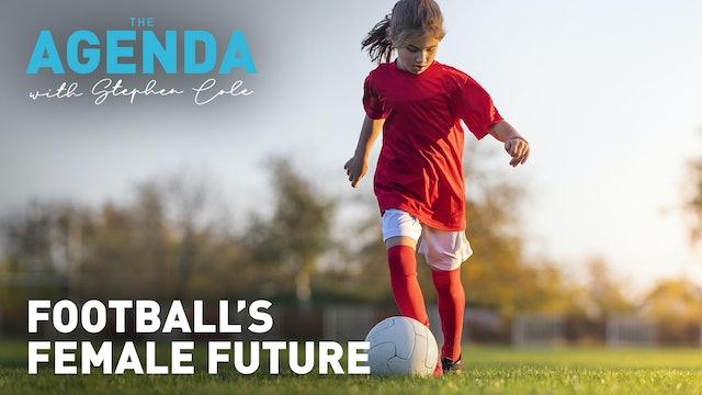 FOOTBALL'S FEMALE FUTURE - The Agenda with Stephen Cole