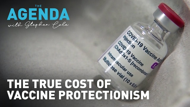The true cost of vaccine protectionism - #TheAgenda with Stephen Cole