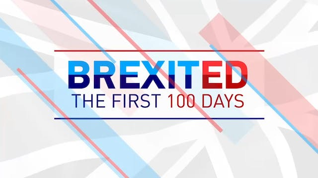 #BREXITED: THE FIRST 1OO DAYS