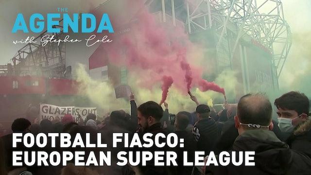 FOOTBALLING FIASCO: THE EUROPEAN SUPER LEAGUE - The Agenda with Stephen Cole