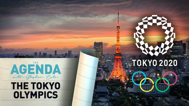 THE TOKYO OLYMPICS - The Agenda with Stephen Cole