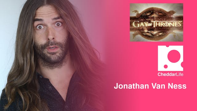 Jonathan Van Ness from Gay of Thrones...