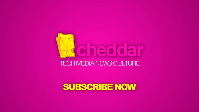 CHEDDAR - TECH | MEDIA | NEWS | CULTURE