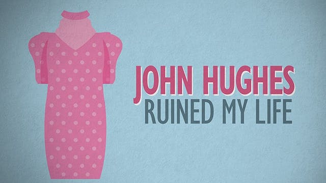 John Hughes Ruined My Life