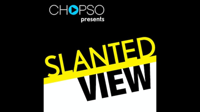 "CHOPSO presents ""Slanted View"""