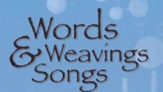Words, Weavings, Songs